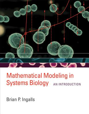 Mathematical Modeling in Systems Biology By Ingalls, Brian P.